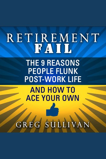 Retirement Fail - The 9 Reasons People Flunk Post-Work Life and How to Ace Your Own - cover