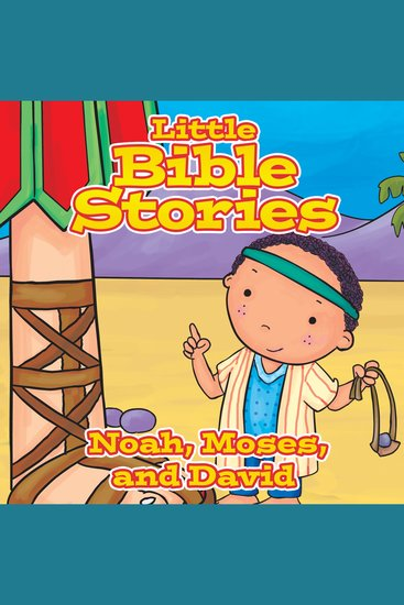 Little Bible Stories: Noah Moses and David - cover