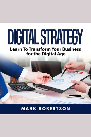 Digital Strategy: Learn To Transform Your Business for the Digital Age - cover