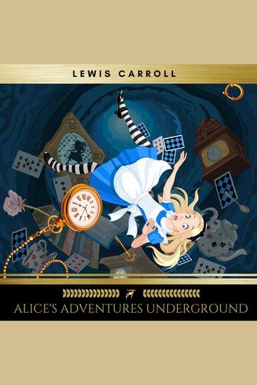 Alice's Adventures Underground - cover