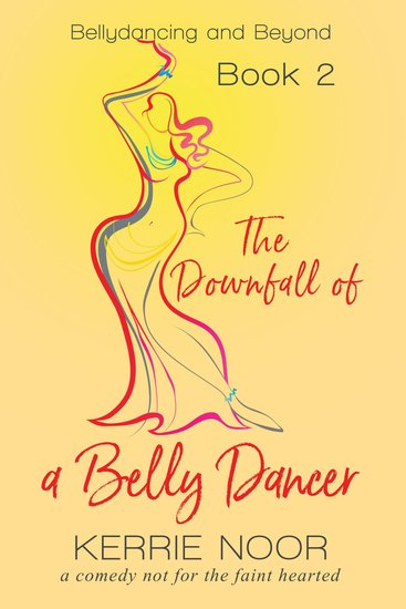 The Downfall of a Bellydancer - A comedy not for the faint hearted - cover