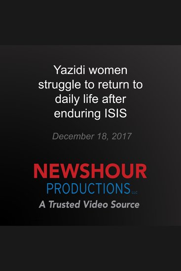 Yazidi women struggle to return to daily life after enduring ISIS - cover