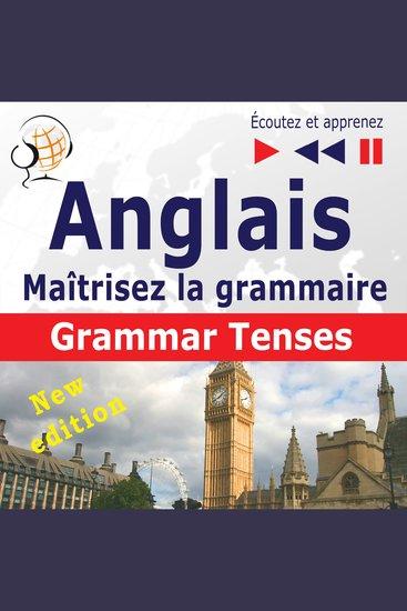 Maîtrisez la grammaire anglaise - Grammar Tenses – New Edition (Niveau moyen avancé : B1-C1 : Écoutez et apprenez) - cover