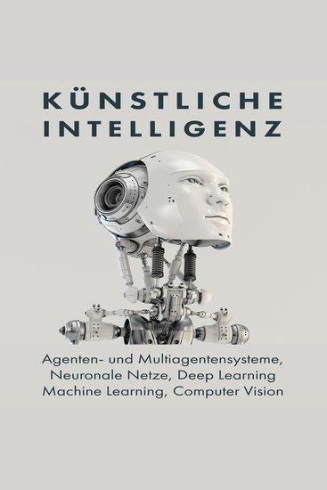 Künstliche Intelligenz - Agenten- Und Multiagentensysteme Neuronale Netze Deep Learning Machine Learning Computer Vision - cover