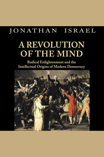 Revolution of the Mind A - Radical Enlightenment and the Intellectual Origins of Modern Democracy - cover
