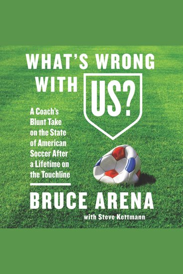 What's Wrong with US? - A Coach's Blunt Take on the State of American Soccer After a Lifetime on the Touchline - cover