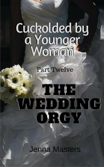 The Wedding Orgy - Cuckolded by a Younger Woman #12 - cover
