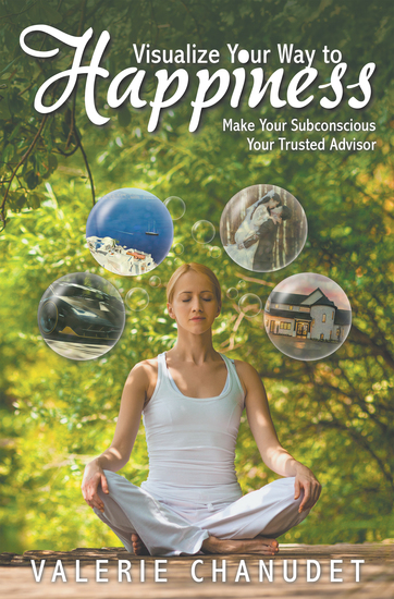 Visualize Your Way to Happiness - Make Your Subconscious Your Trusted Advisor - cover