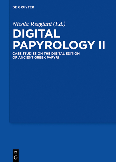 Digital Papyrology II - Case Studies on the Digital Edition of Ancient Greek Papyri - cover
