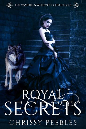 Royal Secrets - The Vampire & Werewolf Chronicles #6 - cover