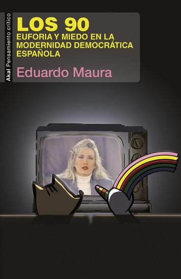 Los 90 Euforia y miedo en la modernidad democrática española - cover