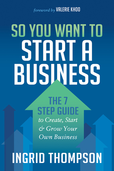 So You Want to Start a Business - The 7 Step Guide to Create Start and Grow Your Own Business - cover