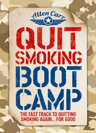 Quit Smoking Boot Camp - The Fast-Track to Quitting Smoking Again For Good - cover