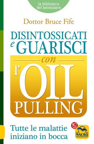 Disintossicati e Guarisci con l'Oil Pulling - Tutte le malattie iniziano in bocca - cover