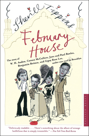 February House - The Story of WH Auden Carson McCullers Jane and Paul Bowles Benjamin Britten and Gypsy Rose Lee Under One Roof in Brooklyn - cover