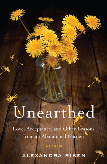 Unearthed - Love Acceptance and Other Lessons from an Abandoned Garden - cover