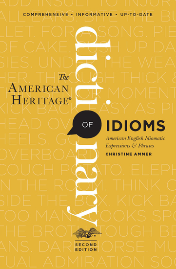 The American Heritage Dictionary of Idioms - American English Idiomatic Expressions & Phrases - cover