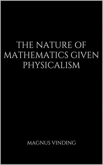The Nature of Mathematics Given Physicalism - cover