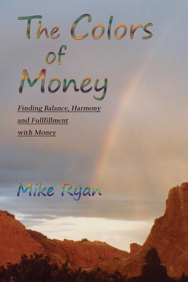The Colors of Money - Finding Balance Harmony and Fulfillment with Money - cover