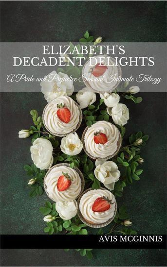 Elizabeth's Decadent Delights: A Pride and Prejudice Sensual Intimate Collection - cover
