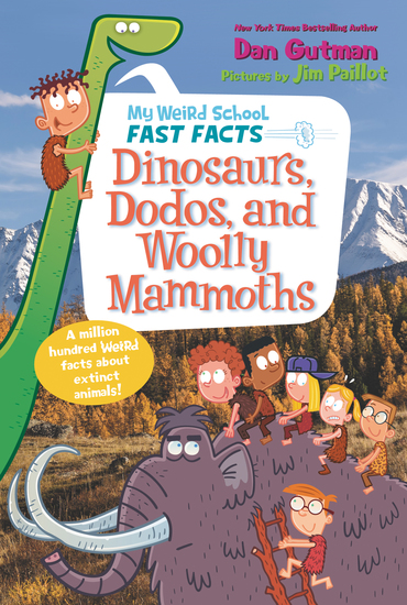 My Weird School Fast Facts: Dinosaurs Dodos and Woolly Mammoths - cover
