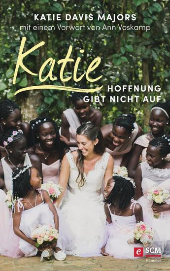 Katie – Hoffnung gibt nicht auf - Ringen um Ugandas Waisenkinder - cover