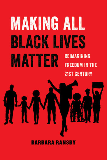 Making All Black Lives Matter - Reimagining Freedom in the Twenty-First Century - cover