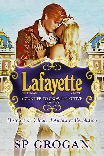 Lafayette--the novel--Courtier to Crown Fugitive - cover