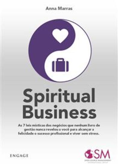 Spiritual Business - As 7 leis místicas dos negócios que nenhum livro de gestão nunca revelou a você para alcançar a felicidade o sucesso profissional e viver sem stress - cover