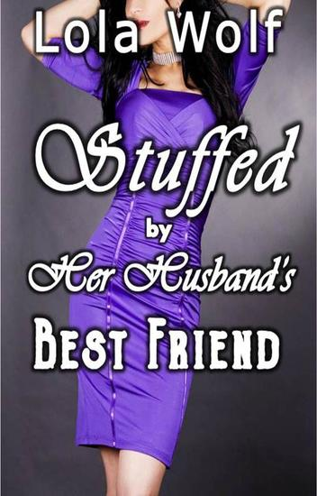 Stuffed by Her Husband's Best Friend - cover