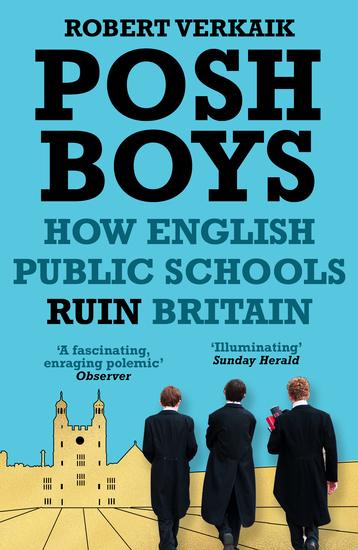 Posh Boys - How the English Public Schools Ruin Britain - cover