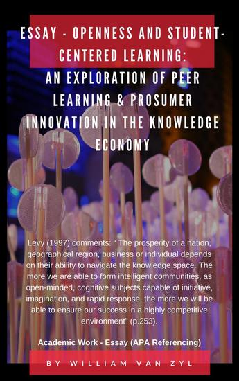 Essay - Openness and Student-centered Learning: An Exploration of Peer Learning and Prosumer Innovation in the Knowledge Economy - cover