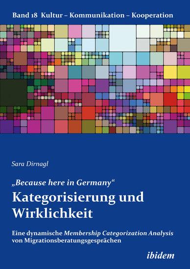 """""""Because here in Germany"""" Kategorisierung und Wirklichkeit - Eine dynamische Membership Categorization Analysis von Migrationsberatungsgesprächen - cover"""
