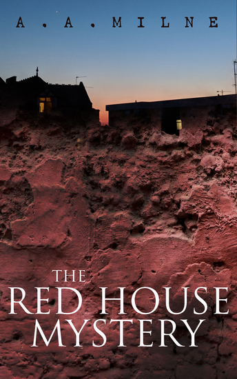 The Red House Mystery - A Locked-Room Murder Mystery (From the Renowned Author of Winnie the Pooh) - cover