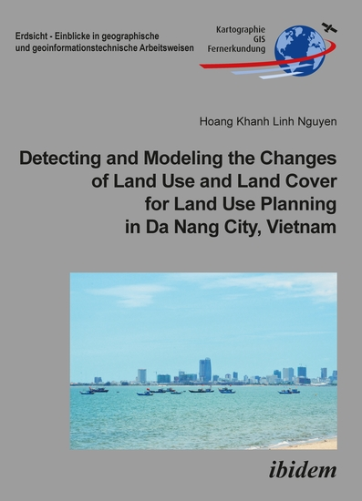 Detecting and Modeling the Changes of Land Use and Land Cover for Land Use Planning in Da Nang City Vietnam - cover