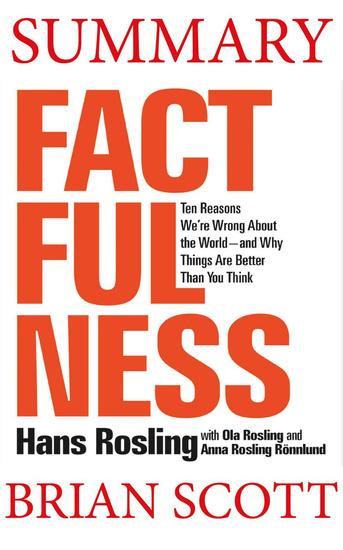 Summary of Factfulness: Ten Reasons We're Wrong About the World—and Why Things Are Better Than You Think by Hans Rosling - cover