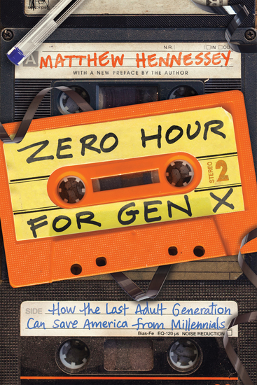 Zero Hour for Gen X - How the Last Adult Generation Can Save America from Millennials - cover