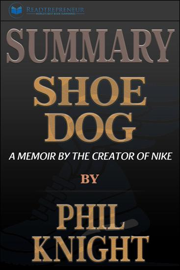 Summary: Shoe Dog: A Memoir by the Creator of Nike - cover
