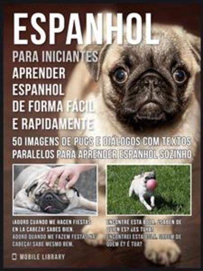 Espanhol para iniciantes - Aprender espanhol de forma fácil e rapidamente com Pugs - 50 imagens de Pugs e diálogos com textos paralelos para aprender espanhol sozinho - cover