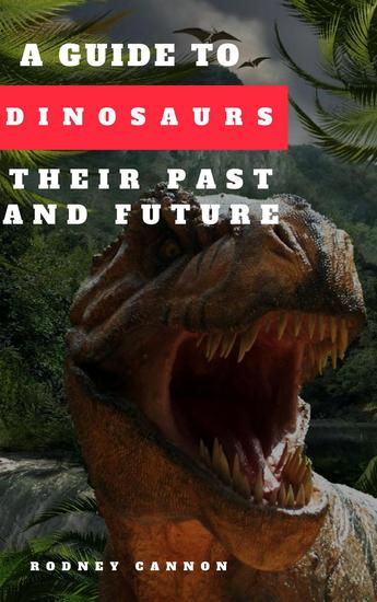 A Guide to Dinosaurs Their Past and Future - cover