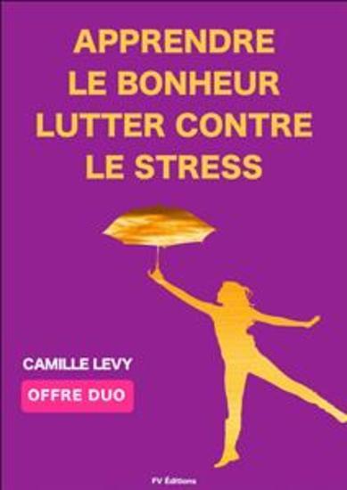 Apprendre le Bonheur + Lutter contre le stress (Offre Duo) - 2 textes de Camille Levy - cover