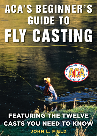 ACA's Beginner's Guide to Fly Casting - Featuring the Twelve Casts You Need to Know - cover