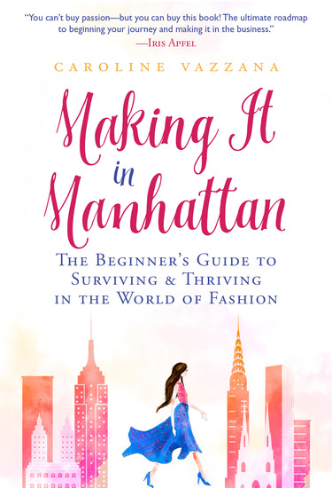 Making It in Manhattan - The Beginner's Guide to Surviving & Thriving in the World of Fashion - cover