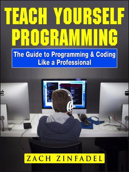 Teach Yourself Programming The Guide to Programming & Coding Like a Professional - cover