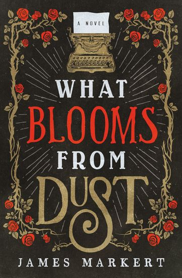 What Blooms from Dust - A Novel - cover