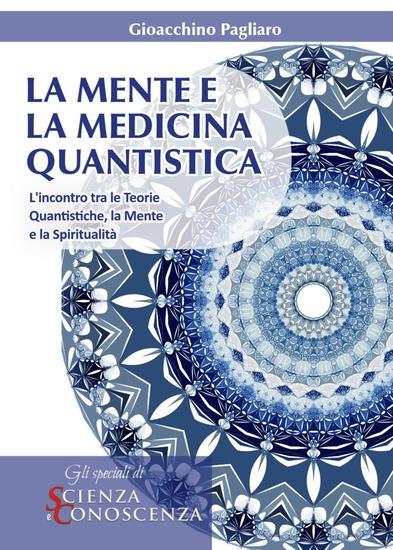 La Mente e la Medicina Quantistica - L'incontro tra le Teorie Quantistiche la Mente e la Spiritualità - cover