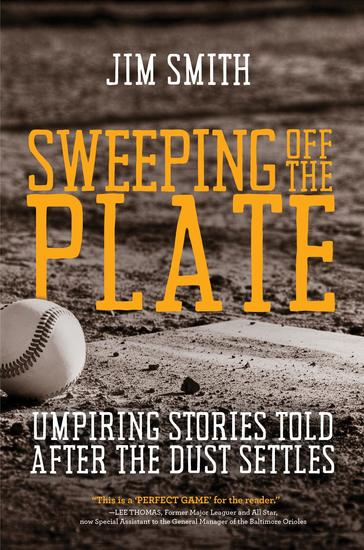 SWEEPING OFF THE PLATE - Umpiring Stories Told After the Dust Settles - cover