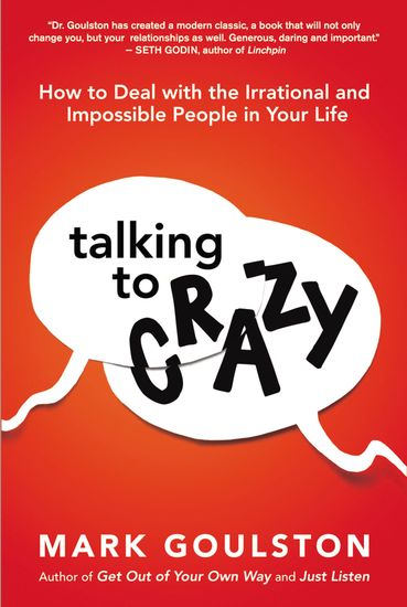 Talking to 'Crazy' - How to Deal with the Irrational and Impossible People in Your Life - cover