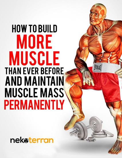 How to Build More Muscle than Ever Before and Maintain Muscle Mass Permanently - nekoterran - cover