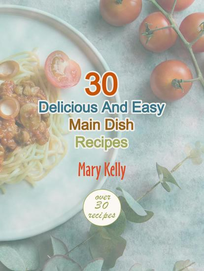 30 Delicious And Easy Main Dish Recipes - cover